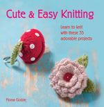 Cute and Easy Knitting - Fiona Goble