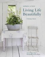 Living Life Beautifully : The Story of How Christina Strutt Founded Legendary Fabric Company Cabbages & Roses and Grew it into a Lifestyle Brand - Christina Strutt