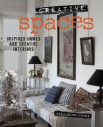 Creative Spaces : Inspired Homes and Creative Interiors - Geraldine James