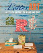 Letter Art : 35 stylish letters to make and give - Clare Youngs