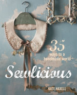 Sewlicious : 35 ways to a handmade world - Kate Haxell