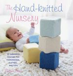 The Hand-Knitted Nursery : 35 gorgeous designs for furnishings, clothes and toys - Melanie Porter