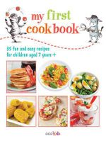 My First Cookbook : 35 fun and easy recipes for children aged 7 years + - Cico Kidz