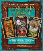 The Victorian Steampunk Tarot : Unravel the mysteries of the past, present, and future - Liz Dean