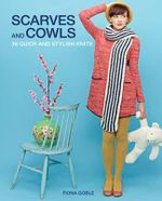 Scarves and Cowls : 35 Quick and Stylish Knits - Fiona Goble