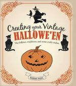 Creating Your Vintage Halloween : The Folklore, Traditions, and Some Crafty Makes - Marion Paull
