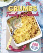 The Crumbs Family Cookbook : 150 Really Quick and Very Easy Recipes - Claire McDonald