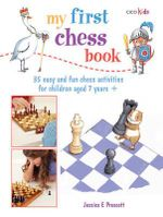My First Chess Book : 35 Easy and Fun Chess-based Activities for Children Aged 7 Years + - Jessica E. Prescott