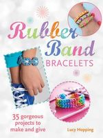 Rubber Band Bracelets : 35 Colorful Projects You'll Love to Make - Lucy Hopping