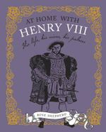 At Home with Henry VIII : His Life, His Wives, His Palaces - Rose Shepherd