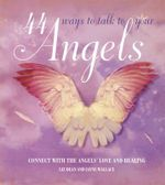 44 Ways to Talk to Your Angels : Connect with the angels' love and healing - Liz Dean