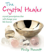 The Crystal Healer : Crystal prescriptions that will change your life forever - Philip Permutt