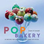 Pop Bakery : 25 Recipes for Delicious Little Cakes on Sticks - Clare O'Connell