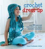 Crochet Dress-Up : Over 35 Cute and Easy Pieces to Create Character Costumes - Emma Friedlander-Collins