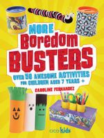 More Boredom Busters : Over 50 Awesome Activities for Children Aged 7 Years + - Caroline Fernandez