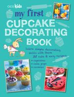 My First Cupcake Decorating Book : 35 recipes for decorating cupcakes, cookies and cake pops for children aged 7 years + - Susan Akass