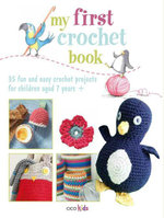 My First Crochet Book : 35 fun and easy crochet projects for children aged 7 years +