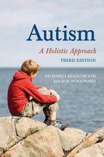 Autism : A Holistic Approach - Marga Hogenboom