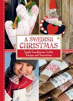 A Swedish Christmas : Simple Scandinavian Crafts, Recipes and Decorations - Caroline Wendt