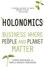 Holonomics : Business Where People and Planet Matter - Simon Robinson