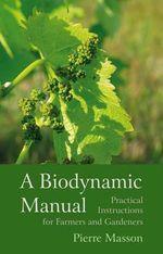 A Biodynamic Manual : Practical Instructions for Farmers and Gardeners - Pierre Masson