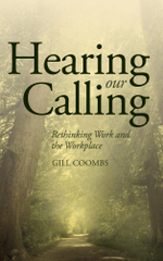 Hearing Our Calling : Rethinking Work and the Workplace - Gill Coombs