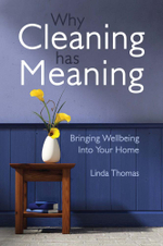 Why Cleaning Has Meaning : Bringing Wellbeing Into Your Home - Linda Thomas