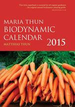 The Maria Thun Biodynamic Calendar 2015 : 1 - Matthias K. Thun