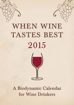 When Wine Tastes Best 2015 : A Biodynamic Calendar for Wine Drinkers - Matthias K. Thun