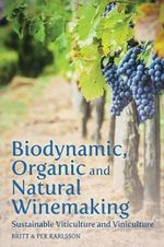 Biodynamic, Organic and Natural Winemaking : Sustainable Viticulture and Viniculture - Britt Karlsson