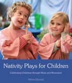 Nativity Plays for Children : Celebrating Christmas Through Movement and Music - Wilma Ellersiek