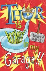 Thor is Locked in My Garage! - Robert J. Harris