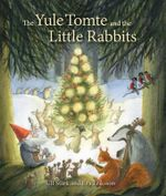 The Yule Tomte and the Little Rabbits : A Christmas Story for Advent - Ulf Stark