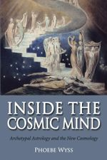 Inside the Cosmic Mind : Archetypal Astrology and the New Cosmology - Phoebe Wyss