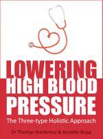 Lowering High Blood Pressure : The Three-type Holistic Approach - Thomas Breitkreuz