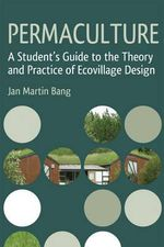 Permaculture : A Student's Guide to the Theory and Practice of Ecovillage Design - Jan Martin Bang