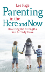 Parenting in the Here and Now : Realizing the Strengths You Already Have - Lea Page