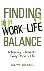 Finding Work-Life Balance : Achieving Fulfilment at Every Stage of Life - Jos Brug