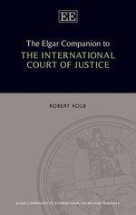 The Elgar Companion to the International Court of Justice - Robert Kolb