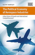 The Political Economy of Aerospace Industries : A Key Driver of Growth and International Competitiveness? - Keith Hartley