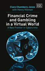 Financial Crime and Gambling in a Virtual World : A New Frontier in Cybercrime - Clare Chambers-Jones