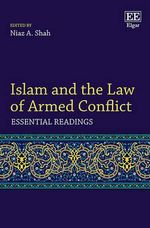 Islam and the Law of Armed Conflict : Essential Readings