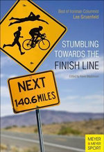 Stumbling Towards the Finish : The Best of Ironman Columnist Lee Gruenfeld - Lee Gruenfeld