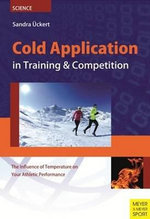 Cold Application in Training & Competition : The Influence of Temperature on Your Athletic Performance - Sandra Uckert