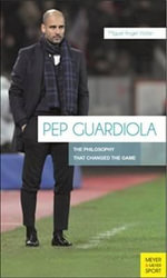 Pep Guardiola : The Philosophy That Changed the Game - Violan Miguel Angel