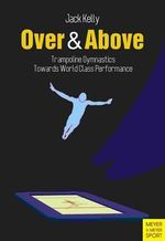 Over & Above : Trampoline Gymnastics : Towards World Class Performance - Jack Kelly