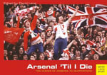Arsenal 'Til I Die : The Voices of Arsenal FC Supporters - David Lane