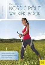 The Ultimate Nordic Pole Walking Book - Klaus Schwanbeck