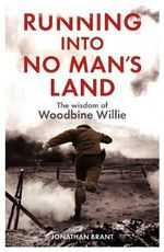 Running into No Man's Land - The Wisdom of Woodbine Willie - Jonathan Brant