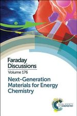 Next-Generation Materials for Energy Chemistry : Faraday Discussion 176 - Royal Society of Chemistry